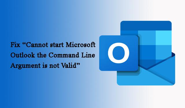 Действия по исправлению «Не удается запустить Microsoft Outlook, аргумент командной строки недействителен»