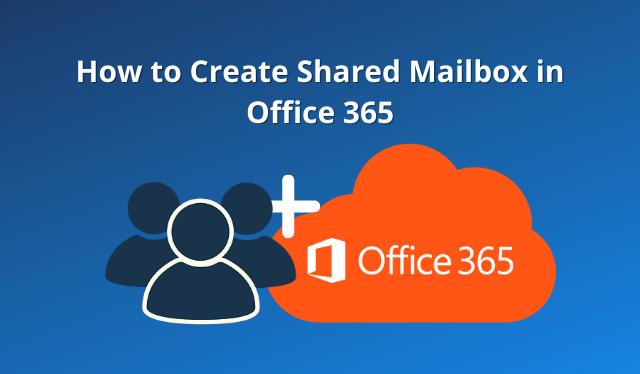 Как создать общий почтовый ящик в Office 365?  3 различных метода
