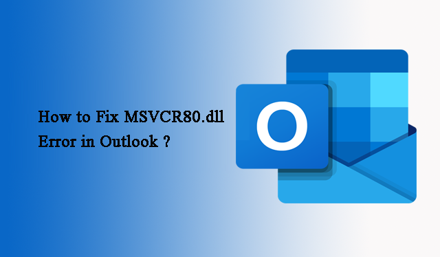 Как исправить ошибку MSVCR80.dll в Outlook 2016/2013/2010/2007/2003?