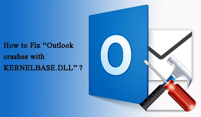 Как исправить «сбой Outlook с KERNELBASE.DLL»
