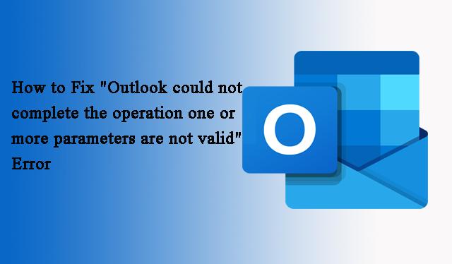 Как исправить ошибку «Outlook не может завершить операцию, один или несколько параметров недействительны»