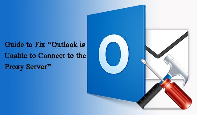 Краткое руководство по устранению проблемы «Outlook не может подключиться к прокси-серверу»