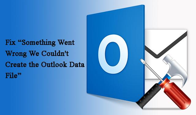 Ошибка «Что-то пошло не так, мы не смогли создать файл данных Outlook» – исправлено!