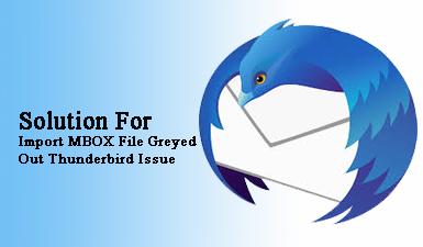 Как исправить «проблему Thunderbird при импорте файла MBOX, выделенную серым цветом»?