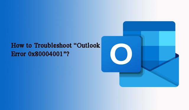 Как устранить «ошибку Outlook 0x80004001»?