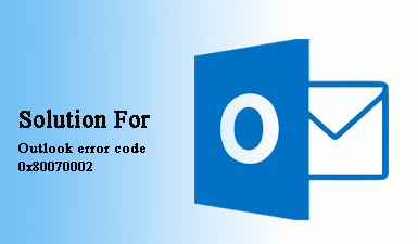 Как исправить неизвестный код ошибки 0x80070002 в Outlook