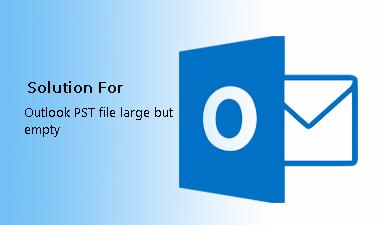 Как исправить большой (или огромный), но пустой файл Outlook PST?