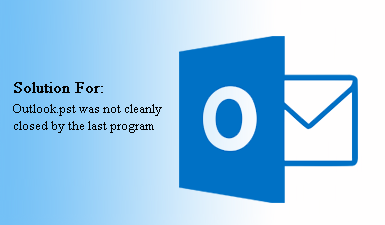 Как решить ошибку «Outlook.pst не был полностью закрыт последней программой»?