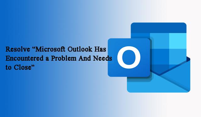 Как решить, что Microsoft Outlook обнаружил проблему и должен быть закрыт